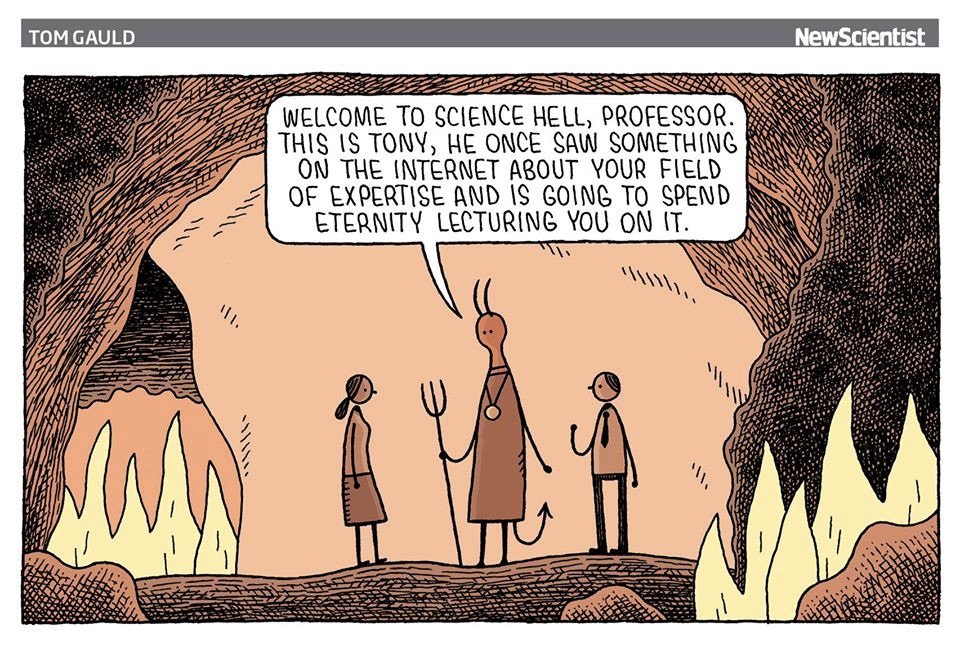 "Cartoon van Tom Gauld in NewScientst. Duivel zegt tegen nieuwkomer: ""Welcome to science hell, professor. This is Tony, he once saw something on the internet about your field of expertise and is going to spend eternity lecturing you on it."""